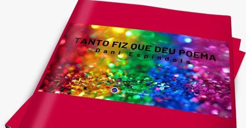 """""""Tanto fiz que deu poema"""": livro de poesia de Dani Espíndola"""